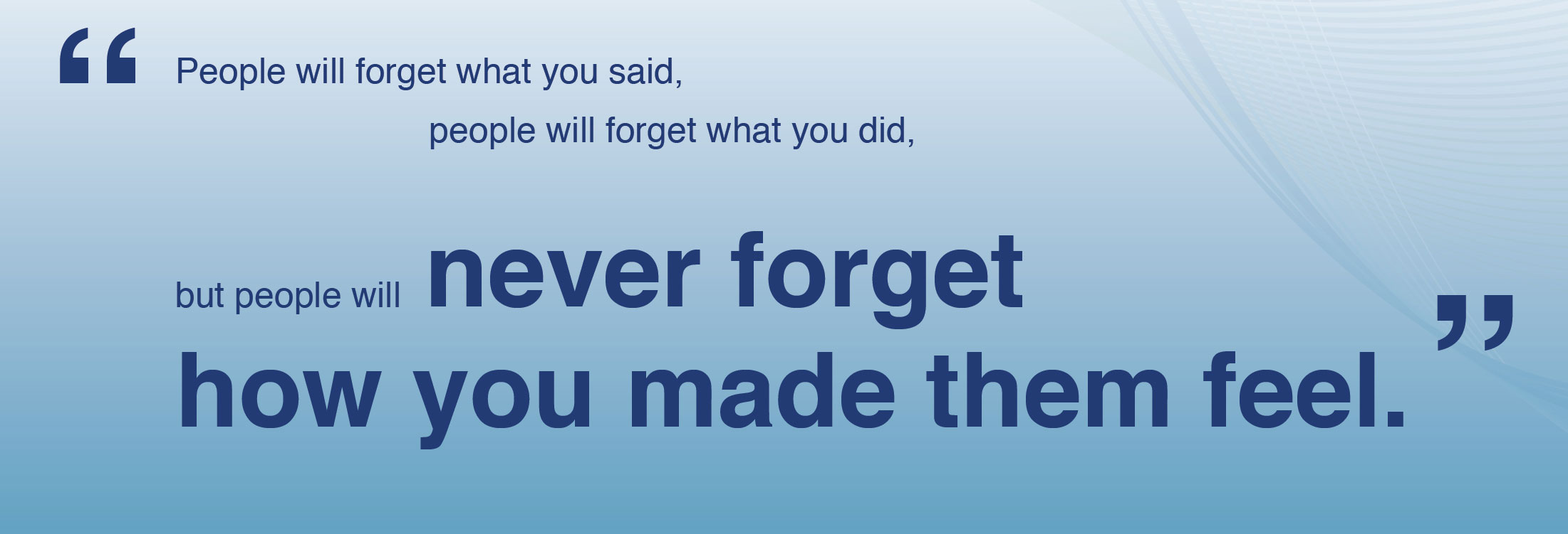 People Will Not Forget How You Made Them Feel